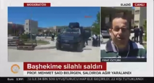Fırat Üniversitesi Hastanesi Başhekimi Berilgen, makam odasında silahlı saldırıya uğradı
